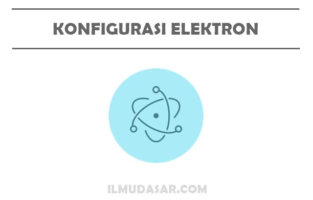 Pengertian Konfigurasi Elektron, Notasi Konfigurasi Elektron, Aturan Konfigurasi Elektron