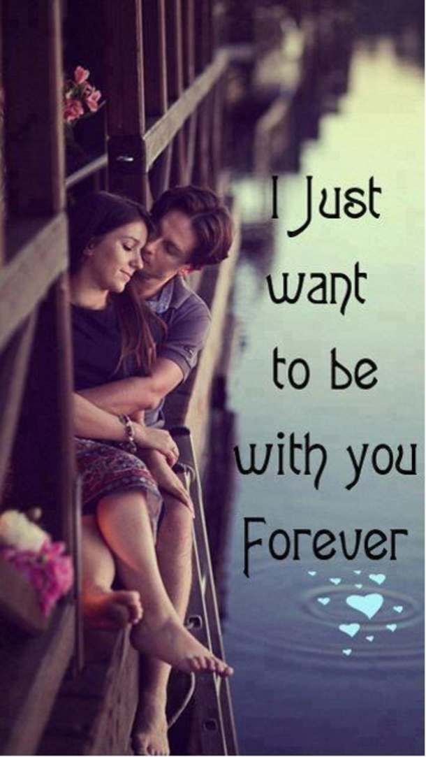 I Just Want To Be With You Forever Sweet Valentines Day Quotes And Sayings