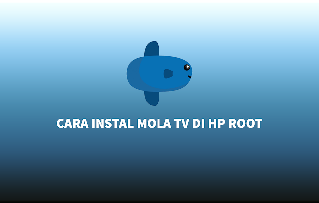 Cara Instal Mola TV di Hp Root