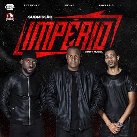 IMPÉRIO - Submissão (Fly Skuad, Lucassio & Kid MC) (Prod. 2R) 2017