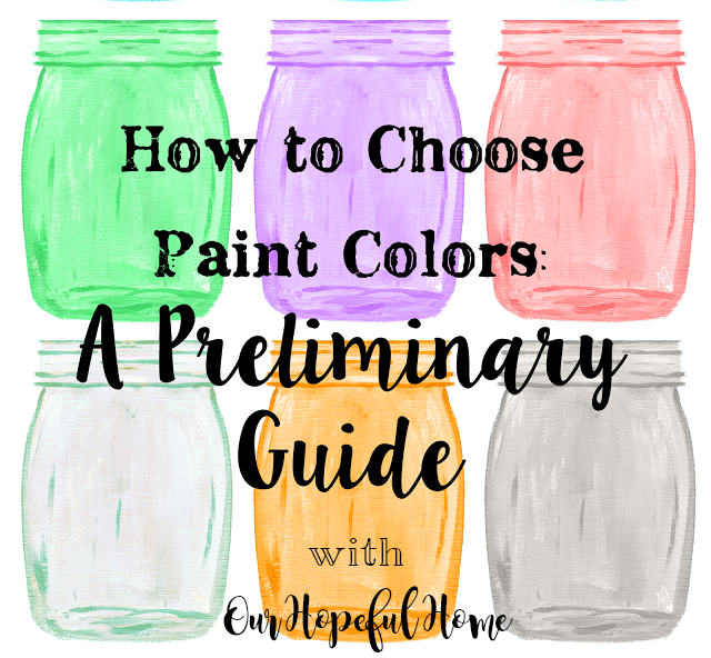 Our Hopeful Home How To Choose Interior Paint Colors A Preliminary Guide