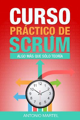 Curso práctico de Scrum: Algo más que teoría por Antonio Martel