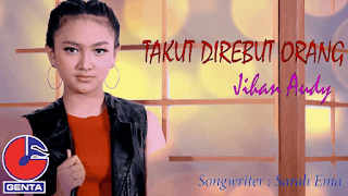 Lirik Lagu Takut Direbut Orang - Jihan Audy