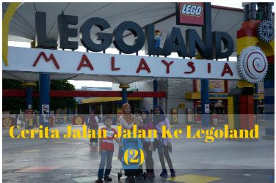 Cerita Jalan-Jalan Ke Legoland (2)