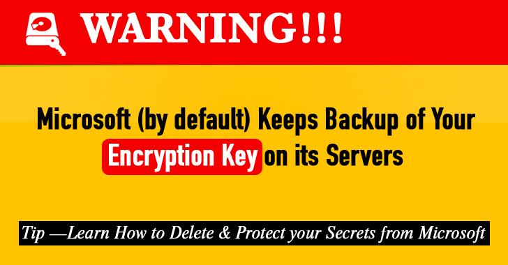 Microsoft Keeps Backup of Your Encryption Key on its Server — Here's How to Delete it