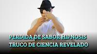 PERDIDA DE SABOR MENTALISMO  HIPNOSIS TRUCO DE CIENCIA  REVELADO
