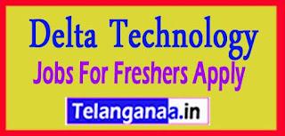 Delta Technology Recruitment 2017 Jobs For Freshers Apply