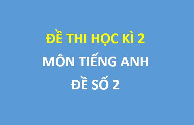 Đề thi học kì 2 môn tiếng anh lớp 10 trường thpt Yên Lạc 2