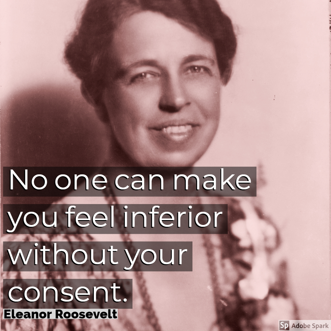 No One Can Make You Feel Inferior Without Your Consent By Eleanor