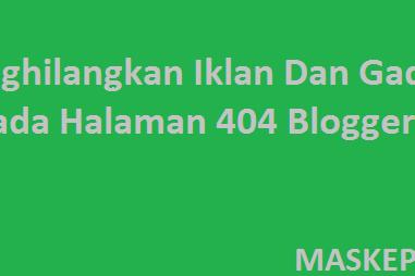Menghilangkan Iklan Dan Gadget Pada Halaman 404 Blogger