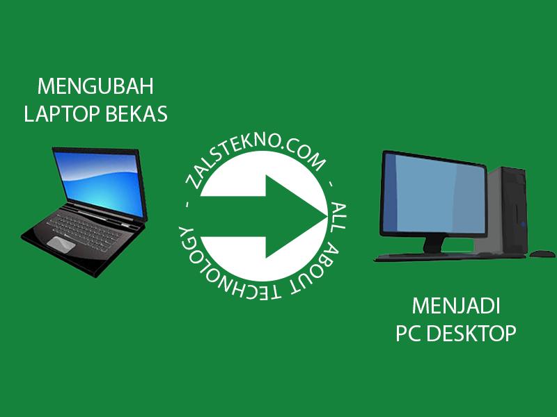 Mengubah Laptop Bekas Menjadi Pc Desktop Zals Tekno