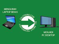 Mengubah Laptop Bekas Menjadi PC Desktop