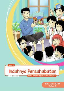Buku Guru Kelas 3-III Tema 6 (Indahnya Persahabatan) Kurikulum 2013 Revisi