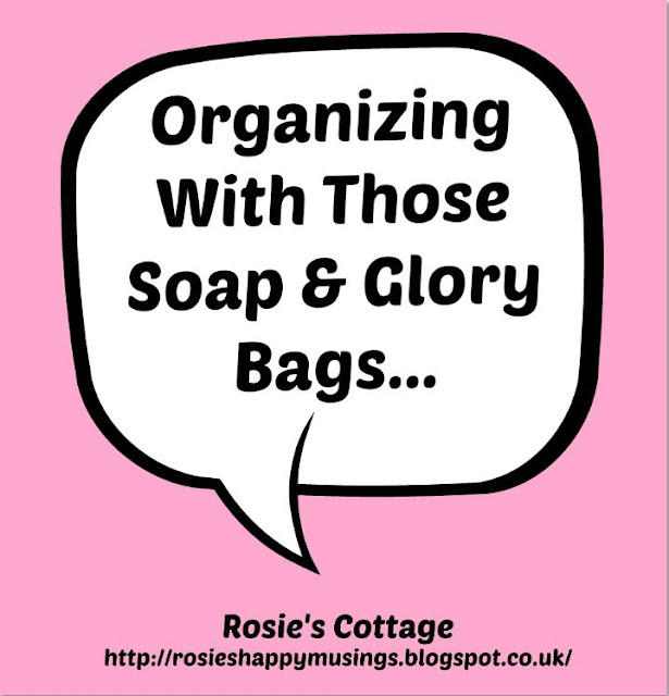 Organizing With Soap And Glory Bags