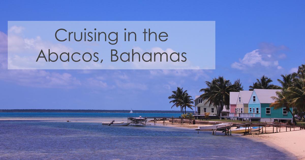 The Cynical Sailor Amp His Salty Sidekick Cruising In The Abacos Bahamas Shakedown Recap