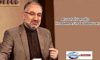 Mustafa İslamoğlu, Hz Adem A.s'ın da babasi var!