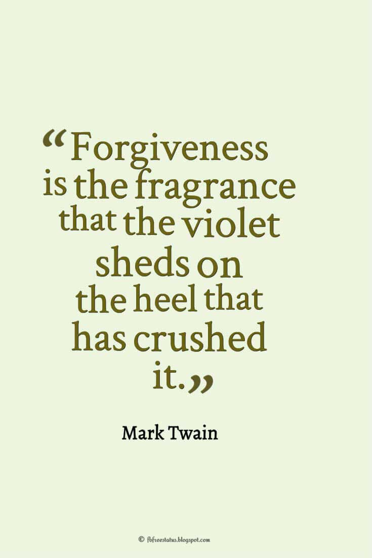 """Forgiveness is the fragrance that the violet sheds on the heel that has crushed it."" ― Mark Twain, quotes about heartbroken"