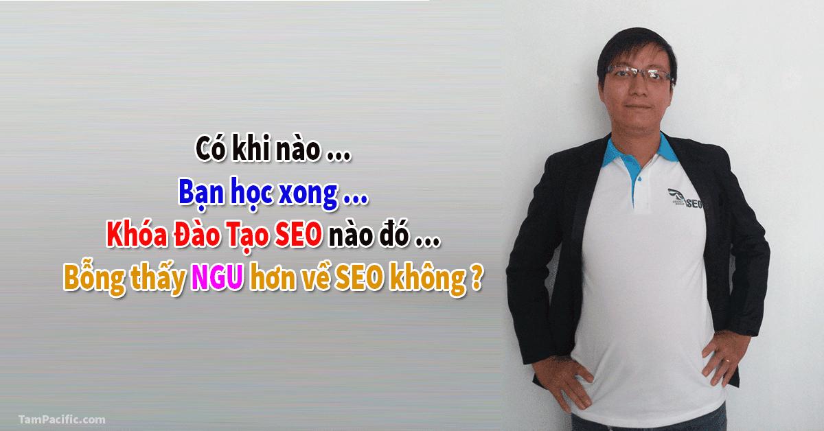 Học xong khóa đào tạo SEO chuyên sâu xong, tự nhiên trở nên ngu SEO