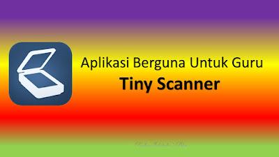 Aplikasi Berguna Untuk Guru - Tiny Scanner
