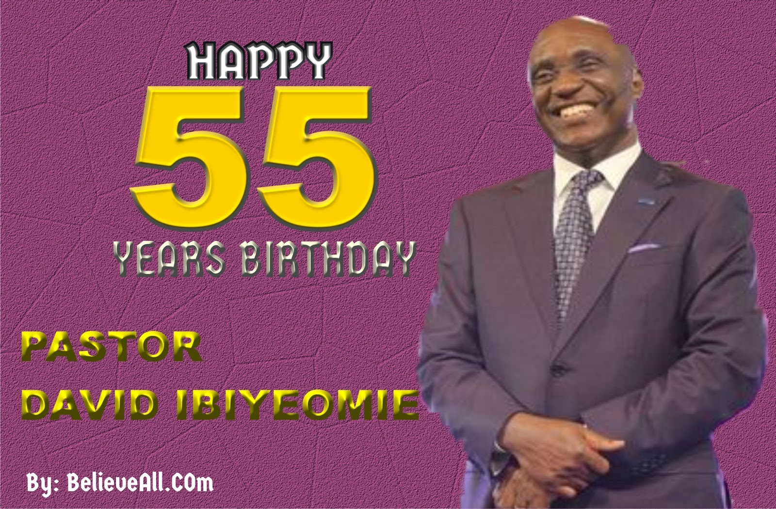 Happy 55 Years Birthday Pastor David Ibiyeomie Believeall