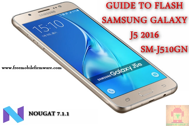 Guide To Flash Samsung Galaxy J5 2016 SM-J510GN Nougat 7.1.1 Odin Method Tested Firmware All Regions