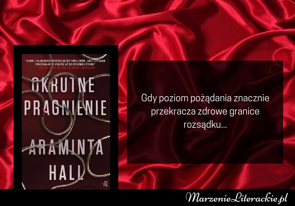 Araminta Hall - Okrutne pragnienie | Gdy poziom pożądania znacznie przekracza zdrowe granice rozsądku...