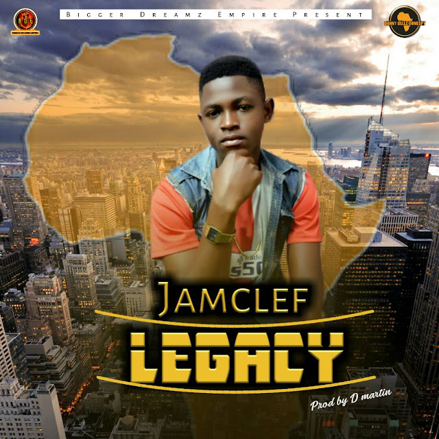 Jamclef – Legacy (Prod by Dmartin) [New Song] - mp3made.com.ng