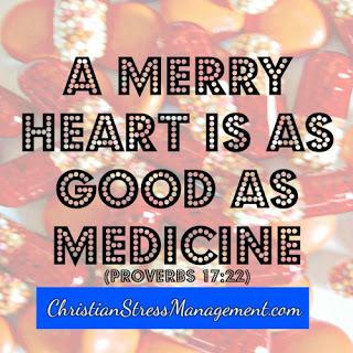 A merry heart is as good as medicine Proverbs 17