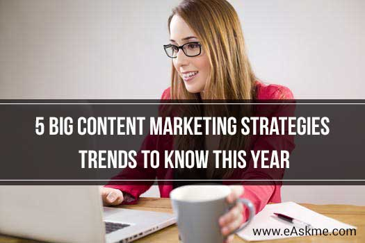 5 Big Content Marketing Strategy Trends to Know This Year: eAskme
