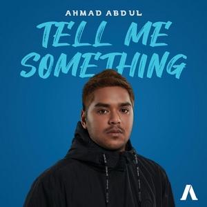 Ahmad Abdul - Tell Me Something