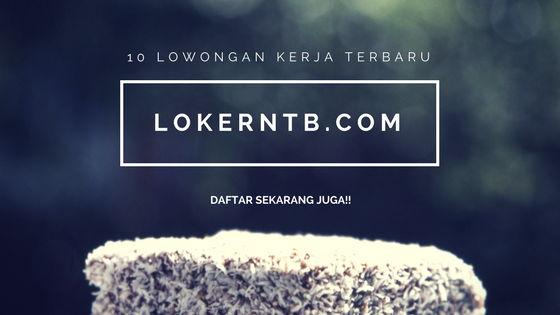 10 Lowongan Kerja Akhir Bulan Maret Nusa Tenggara Barat Lulusan SMA dan Sarjana