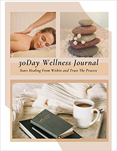 30 Day Wellness Journal: Start Healing from Within and Trust the Process