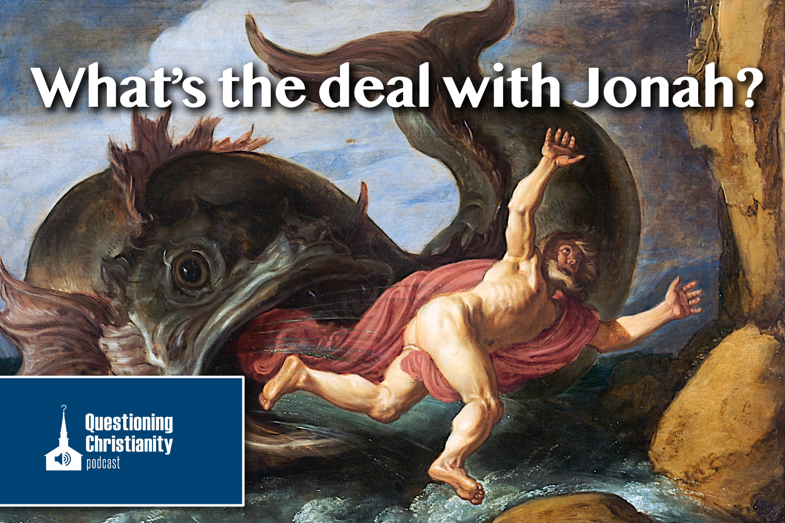 Questioning Christianity Podcast - What's the deal with Jonah?