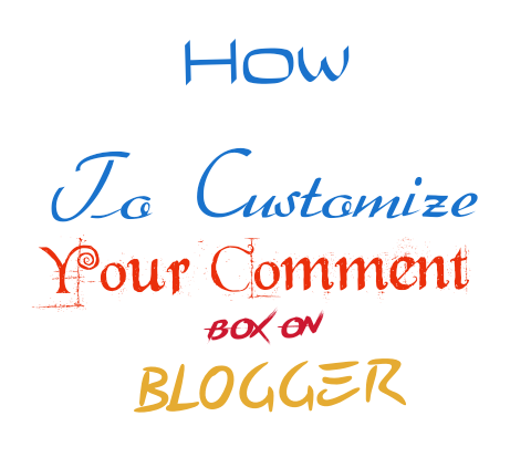 How to customize your comment box on blogger - Naijatweaks