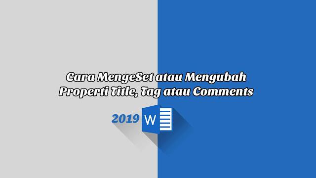 Cara MengeSet atau Mengubah Properti Title, Tag atau Comments - Word 2019