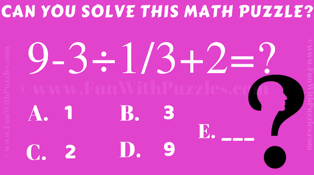 Can you solve this math Puzzle 9-3÷1/3+2=?