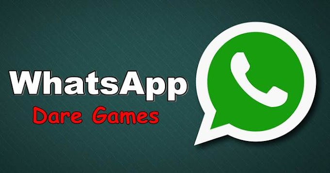 Latest Whatsapp Dare Games for Friends,Crush,Girlfriend