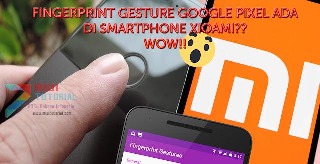 Fitur Fingerprint Gesture Google Pixel Sekarang Ada Di Seluruh Smartphone Xiaomi? Bagaimana Caranya? Berikut Tutorial Installnya