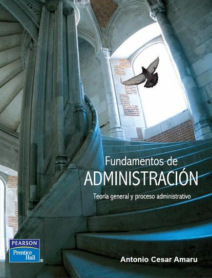 Fundamentos de Administración: Teoría general y proceso administrativo – Antonio Cesar Amaru Maximiano
