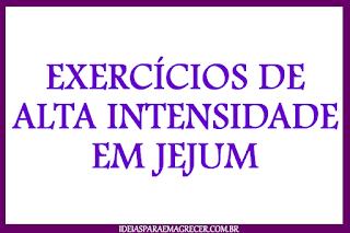 exercícios de alta intensidade em jejum