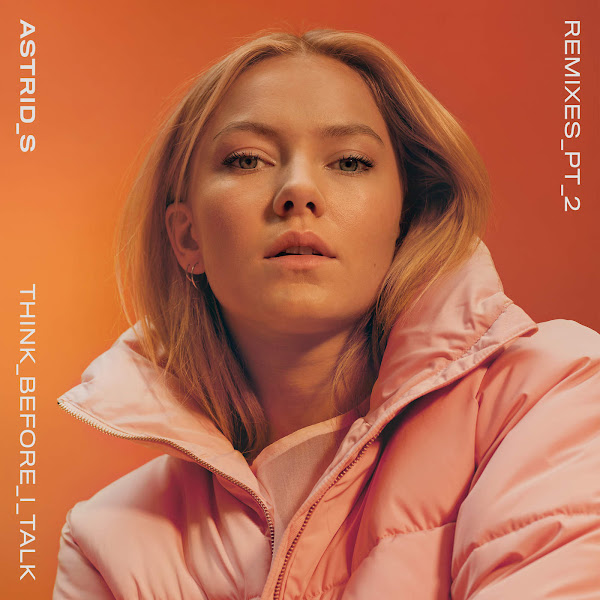 Astrid S - Think Before I Talk (Remixes / Pt. 2) - Single Cover