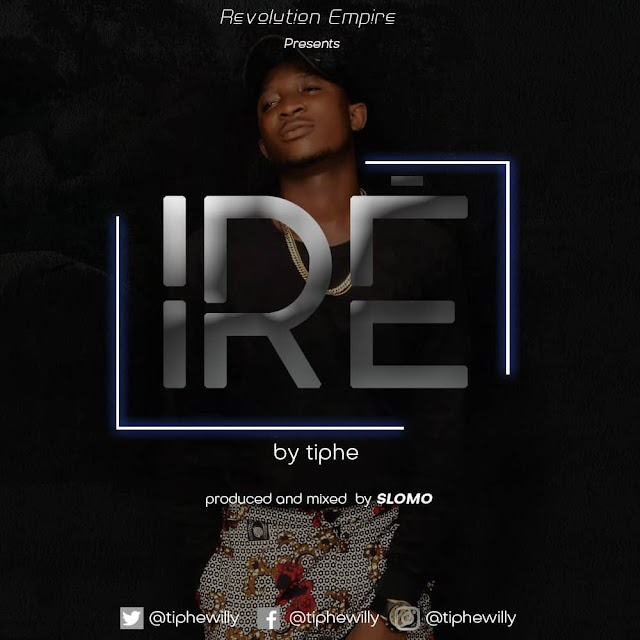 DOWNLOAD MUSIC: TIPHE – IRE