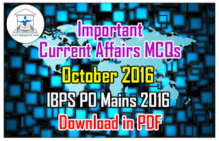 Important Current Affairs MCQs – October 2016 for IBPS PO Mains 2016 | Download in PDF