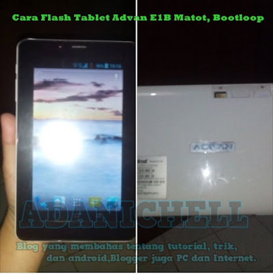 Cara Flash Tablet Advan E1B Matot, Bootloop