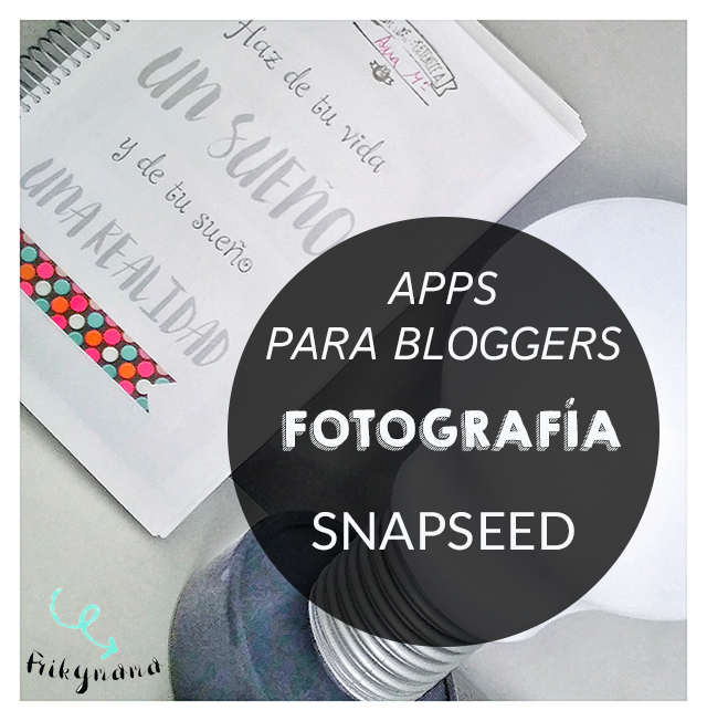 Fotografía para bloggers: Snapseed.