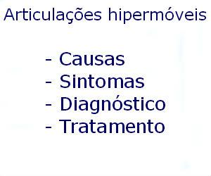 Articulações hipermóveis causas sintomas diagnóstico tratamento prevenção riscos complicações