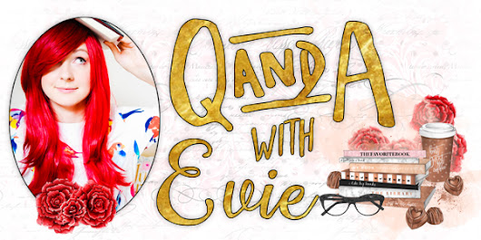 Ask Me Anything a.k.a. Q&A with Evie [Part 1]