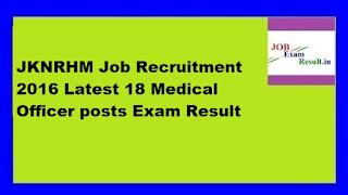 JKNRHM Job Recruitment 2016 Latest 18 Medical Officer posts Exam Result