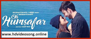 new hd song 2018, Oh Humsafar Full Song, oh humsafar video song download