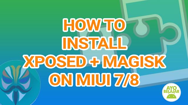 cara mudah install xposed installer + magisk xiaomi miui,how to install magisk on miui 7/8